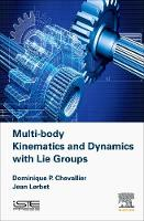 Multi-body Kinematics and Dynamics with Lie Groups by Dominique Paul (Ponts Paris Tech School, France) Chevallier, Jean (Evry University, France) Lerbet