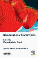 Computational Frameworks Systems, Models and Applications by Mamadou Kaba (Mamadou Kaba Traore, Blaise Pascal University, France) Traore