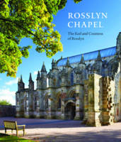 Rosslyn Chapel by The Earl and Countess of Rosslyn