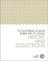 The National Museum, Sultanate of Oman by Scala Arts & Heritage Publishers Ltd.