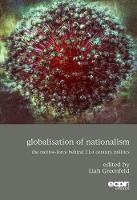 Globalisation of Nationalism The Motive-Force Behind 21st Century Politics by Liah (Harvard University Massachusetts) Greenfeld