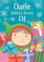 Charlie - Santa's Secret Elf by Katherine Sully