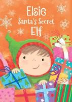 Elsie - Santa's Secret Elf by Katherine Sully
