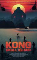 Kong: Skull Island The Official Movie Novelization by Tim Lebbon