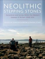 Neolithic Stepping Stones Excavation and survey within the western seaways of Britain, 2008-2014 by Duncan Garrow, Fraser Sturt