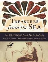 Treasures from the Sea Sea Silk and Shellfish Purple Dye in Antiquity by Hedvig Landenius Enegren