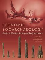 Economic Zooarchaeology Studies in Hunting, Herding and Early Agriculture by Peter Rowley-Conwy