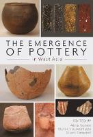 The Emergence of Pottery in West Asia by Akiri Tsuneki