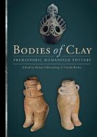 Bodies of Clay On Prehistoric Humanised Pottery by Heiner Schwarzberg