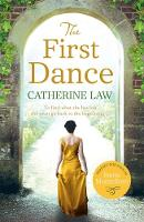 The First Dance A spellbinding tale of mysteries and secrets and a love that will last forever by Catherine Law