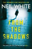 From The Shadows The gripping thriller that will keep you hooked until the very end by Neil White