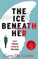 The Ice Beneath Her by Camilla Grebe