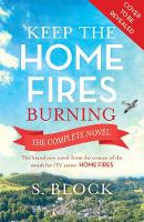 Keep the Home Fires Burning The Complete Novel by S. Block
