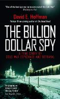 The Billion Dollar Spy A True Story of Cold War Espionage and Betrayal by David E. Hoffman
