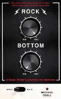 Rock Bottom A Music Writer's Journey into Madness by Michael O'Dell