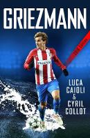 Griezmann The Making of France's Mini Maestro by Luca Caioli, Cyril Collot