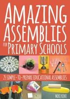 Amazing Assemblies for Primary Schools 25 simple-to-prepare educational assemblies by Mike Kent