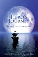 The Hero's Journey A Voyage of Self-Discovery by Stephen Gilligan, Robert Dilts