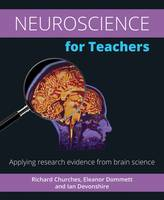 Neuroscience for Teachers Applying Research Evidence from Brain Science by Richard Churches, Eleanor Dommett, Ian Devonshire, Baroness Susan Greenfield
