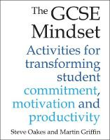 The GCSE Mindset Activities for Transforming Student Commitment, Motivation and Productivity by Steve Oakes