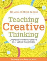 Teaching Creative Thinking Developing learners who generate ideas and can think critically by Bill Lucas, Ellen Spencer