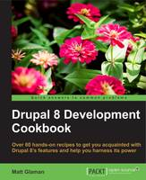 Drupal 8 Development Cookbook by Matt Glaman