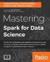 Mastering Spark for Data Science by Antoine Amend, Matthew Hallett, Andrew Morgan, David George