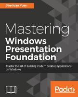 Mastering Windows Presentation Foundation by Sheridan Yuen