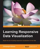 Learning Responsive Data Visualization by Christoph Korner