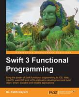 Swift 3 Functional Programming by Dr. Fatih Nayebi