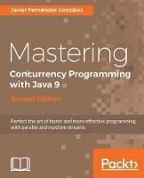 Mastering Concurrency Programming with Java 9 - by Javier Fernandez Gonzalez