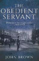 The Obedient Servant Doncaster borough police 1836-1968 by John Brown