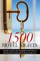 1500 Hotel Nights A black comedy, the straightforward truth on the absurd in hotels, that nobody speaks out by Daniel Tabbush