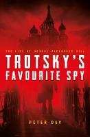 Trotsky's Favourite Spy The Life Of George Alexander Hill by Peter Day