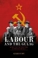 Labour and the Gulag Russia and the Seduction of the British Left by