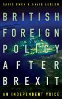 British Foreign Policy After Brexit by David Owen
