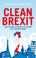 Clean Brexit How to Make a Success of Leaving the European Union by Liam Halligan, Gerard Lyons