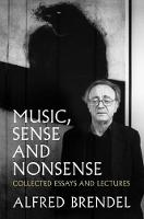 Music, Sense and Nonsense Collected Essays and Lectures by Alfred Brendel