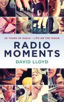 Radio Moments 50 Years of Radio - Life on the Inside by David Lloyd