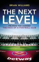 The Next Level The Move That Changed the Face of a Football Club by Brian Williams