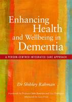 Enhancing Health and Wellbeing in Dementia A Person-Centred Integrated Care Approach by Shibley Rahman, Sube Banerjee, Lisa Rodrigues, Lucy Frost