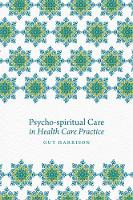 Psycho-Spiritual Care in Health Care Practice by Rachel Freeth, Steve Nolan