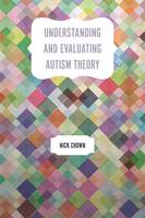 Understanding and Evaluating Autism Theory by Nick Chown