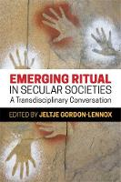 Emerging Ritual in Secular Societies A Transdisciplinary Conversation by Ellen Dissanayake, Isabel Russo, Michael Picucci