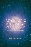Psychiatric Medication and Spirituality An Unforeseen Relationship by Lynne Vanderpot