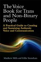 The Voice Book for Trans and Non Binary People A Practical Guide to Creating and Sustaining Authentic Voice and Communication by Matthew Mills, Gillie Stoneham