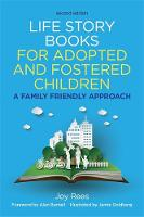 Life Story Books for Adopted and Fostered Children A Family Friendly Approach by Joy Rees, Alan Burnell