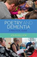 Poetry and Dementia A Practical Guide by John Killick