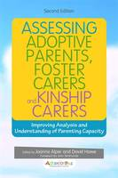 Assessing Adoptive Parents, Foster Carers and Kinship Carers Improving Analysis and Understanding of Parenting Capacity by Kim Golding, Julie Selwyn