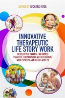 Innovative Therapeutic Life Story Work Developing Trauma-Informed Practice for Working with Children, Adolescents and Young Adults by Deborah D. Gray, Rebecca Wild, Paula Price, Richard Rose